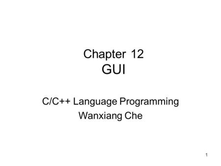 1 Chapter 12 GUI C/C++ Language Programming Wanxiang Che.