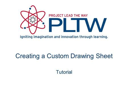Creating a Custom Drawing Sheet Tutorial. Create a new standard drawing file from menu options Opening a Drawing Sheet.