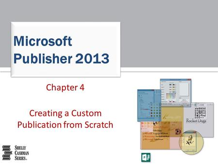 Chapter 4 Creating a Custom Publication from Scratch Microsoft Publisher 2013.