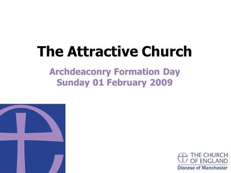 The Attractive Church Archdeaconry Formation Day Sunday 01 February 2009.