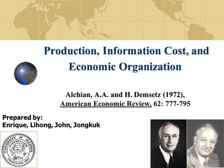 1 Production, Information Cost, and Economic Organization Alchian, A.A. and H. Demsetz (1972), Production, Information Cost, and Economic Organization.