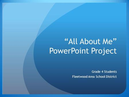 """All About Me"" PowerPoint Project Grade 4 Students Fleetwood Area School District."