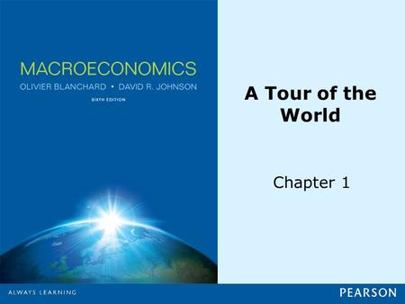 A Tour of the World Chapter 1. © 2013 Pearson Education, Inc. All rights reserved.1-2 1-1 The Crisis Table 1-1 World Output Growth since 2000.