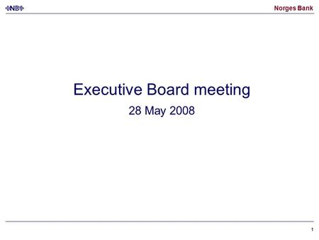 Norges Bank 11 Executive Board meeting 28 May 2008.