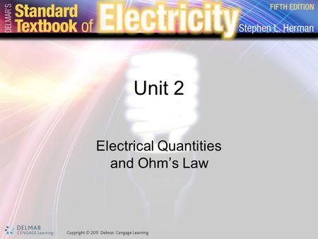 Unit 2 Electrical Quantities and Ohm's Law. Preview Electricity –Standard set of values Values of electrical measurement –Standardized Understood by everyone.