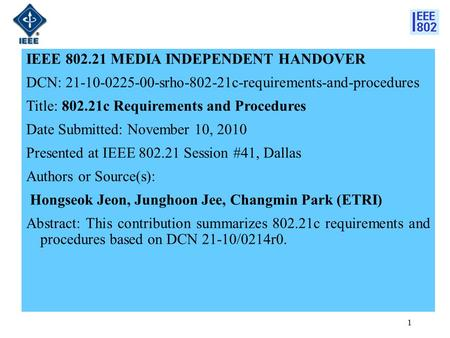 IEEE 802.21 MEDIA INDEPENDENT HANDOVER DCN: 21-10-0225-00-srho-802-21c-requirements-and-procedures Title: 802.21c Requirements and Procedures Date Submitted: