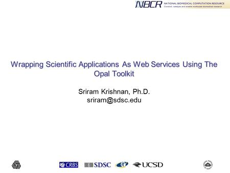 Wrapping Scientific Applications As Web Services Using The Opal Toolkit Wrapping Scientific Applications As Web Services Using The Opal Toolkit Sriram.