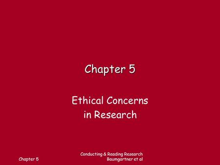 Chapter 5 Conducting & Reading Research Baumgartner et al Chapter 5 Ethical Concerns in Research.