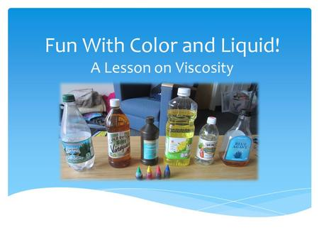 Fun With Color and Liquid! A Lesson on Viscosity.