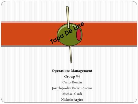 Operations Management Group #4 Carlos Bonnin Joseph-Jordan Brown-Anoma Michael Cardi Nicholas Argiro Tapa De Line.