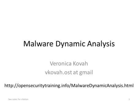 Malware Dynamic Analysis Veronica Kovah vkovah.ost at gmail See notes for citation1
