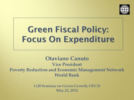 Otaviano Canuto Vice President Poverty Reduction and Economic Management Network World Bank G20 Seminar on Green Growth, OECD May 22, 2012.