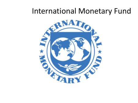 International Monetary Fund. The International Monetary Fund (IMF) is an international organization that was conceived on July 22, 1944 originally with.