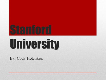 Stanford University By: Cody Hotchkiss. Map of Stanford.