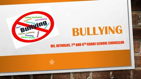 MS. REYNOLDS, 7 TH AND 8 TH GRADE SCHOOL COUNSELOR BULLYING.