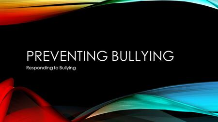 PREVENTING BULLYING Responding to Bullying. BULLYING DEFINITION Bullying is when one or more people intentionally harm, harass, intimidate, or exclude.