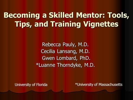 Becoming a Skilled Mentor: Tools, Tips, and Training Vignettes Rebecca Pauly, M.D. Cecilia Lansang, M.D. Gwen Lombard, PhD. Gwen Lombard, PhD. *Luanne.
