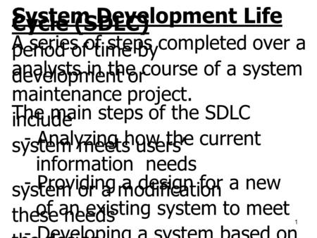 1 System Development Life Cycle (SDLC) A series of steps completed over a period of time by analysts in the course of a system development or maintenance.