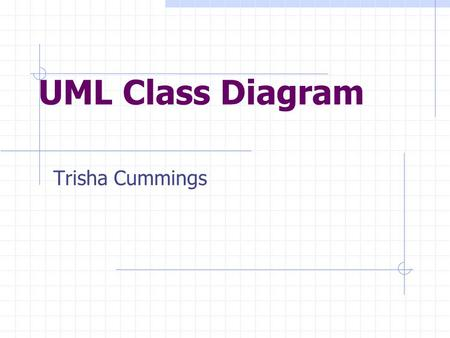 UML Class Diagram Trisha Cummings. What we will be covering What is a Class Diagram? Essential Elements of a UML Class Diagram UML Packages Logical Distribution.