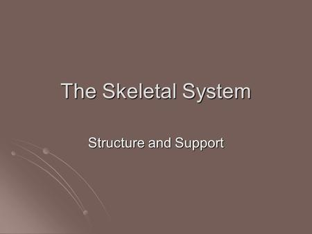 The Skeletal System Structure and Support. The Skeletal System The organs of the skeletal system are bones and the structures that connect bones: ligaments,