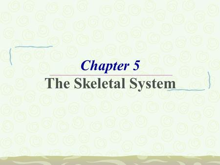 Chapter 5 The Skeletal System. The Skeletal System  Parts of the skeletal system  Bones (skeleton)  Joints  Cartilages  Ligaments  Divided into.