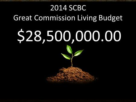 2014 SCBC Great Commission Living Budget $28,500,000.00.