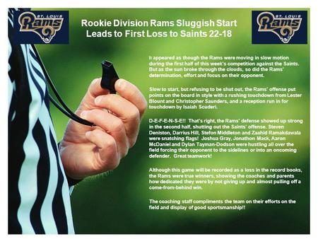 Rookie Division Rams Sluggish Start Leads to First Loss to Saints 22-18 It appeared as though the Rams were moving in slow motion during the first half.