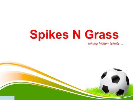 Spikes N Grass mining hidden talents…. An U-21, Five-a-side Football tournament ……. a tournament that is just not about winning the trophy, but displaying.
