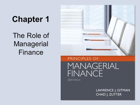 Chapter 1 The Role of Managerial Finance. 1-2 Learning Goals LG1Define finance and the managerial finance function. LG2Describe the legal forms of business.