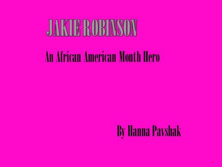 An African American Month Hero By Hanna Pavshak. Jackie Robinson was the first African American to play major league baseball.