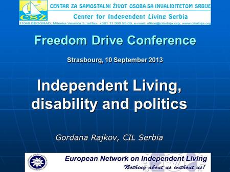 Freedom Drive Conference Strasbourg, 10 September 2013 Independent Living, disability and politics Gordana Rajkov, CIL Serbia.