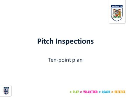 Pitch Inspections Ten-point plan. Step 1 DO YOUR HOMEWORK Have a look at the forecast and anticipated conditions the day before your game. There are regular.