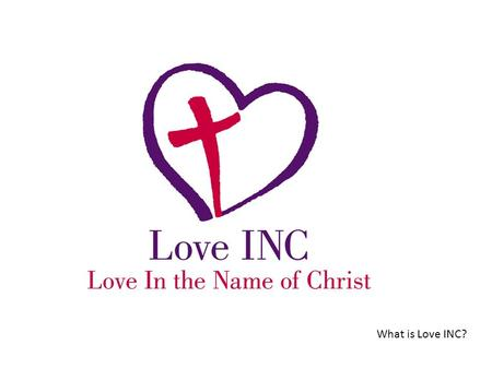 What is Love INC?. 2 Love INC is: Local Christian churches. A strategy to help congregations help their neighbors in need. A network of churches that.
