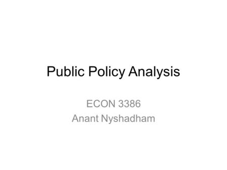 Public Policy Analysis ECON 3386 Anant Nyshadham.