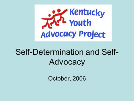 Self-Determination and Self- Advocacy October, 2006.