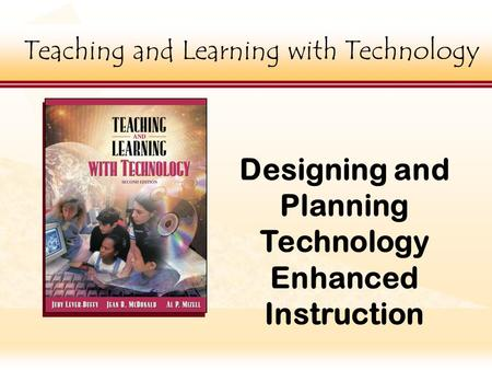 Teaching and Learning with Technology ick to edit Master title style Teaching and Learning with Technology Designing and Planning Technology Enhanced Instruction.