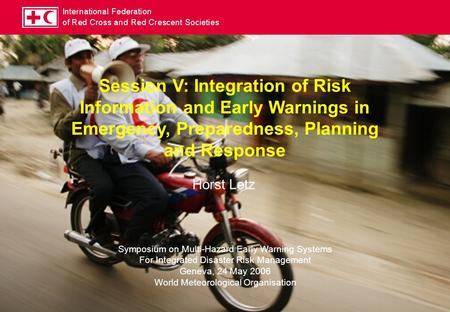 Session V: Integration of Risk Information and Early Warnings in Emergency, Preparedness, Planning and Response Symposium on Multi-Hazard Early Warning.