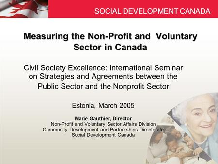SOCIAL DEVELOPMENT CANADA 1 Measuring the Non-Profit and Voluntary Sector in Canada Civil Society Excellence: International Seminar on Strategies and Agreements.
