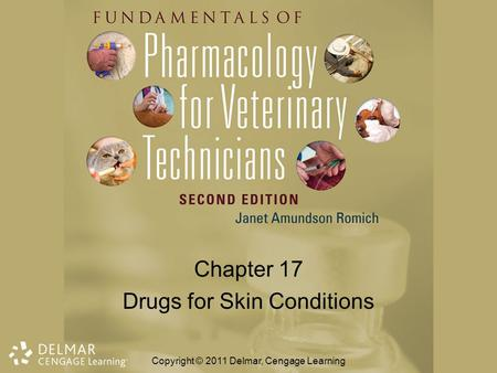 Chapter 17 Drugs for Skin Conditions Copyright © 2011 Delmar, Cengage Learning.