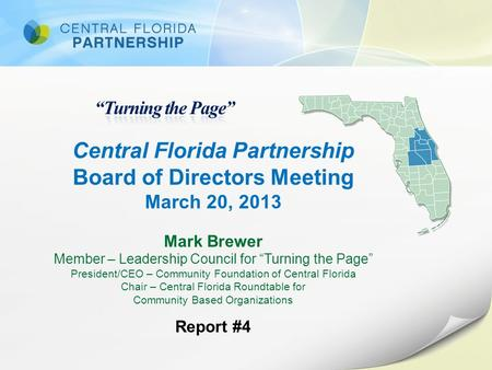 "Central Florida Partnership Board of Directors Meeting March 20, 2013 Mark Brewer Member – Leadership Council for ""Turning the Page"" President/CEO – Community."