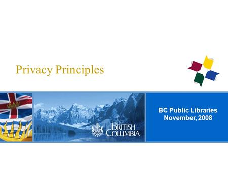 BC Public Libraries November, 2008 Privacy Principles.