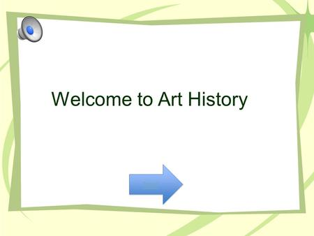 Welcome to Art History Next Directions For each question click on the options below to find the correct answer. Begin!