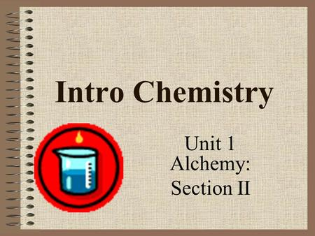 Intro Chemistry Unit 1 Alchemy: Section II. Objectives: define the terms element, compound, and aqueous recognize whether a substance is an element or.