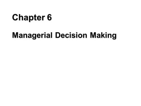 Chapter 6 Managerial Decision Making. Programmed Decisions n Routine situations n Decision rules can be developed and applied n Managers formulate decision.