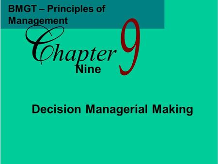 BMGT – Principles of Management Nine hapter Decision Managerial Making.