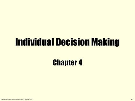 Individual Decision Making Chapter 4 Lawrence Erlbaum Associates, Publisher, Copyright 2002 4.1.