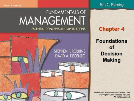 Part 2: Planning PowerPoint Presentation by Charlie Cook Copyright © 2004 Prentice Hall, Inc. All rights reserved. Chapter 4 Foundations of Decision Making.