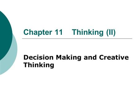 Chapter 11 Thinking (II) Decision Making and Creative Thinking.
