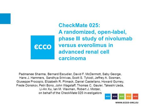 CheckMate 025: A randomized, open-label, phase III study of nivolumab versus everolimus in advanced renal cell carcinoma Padmanee Sharma, Bernard Escudier,