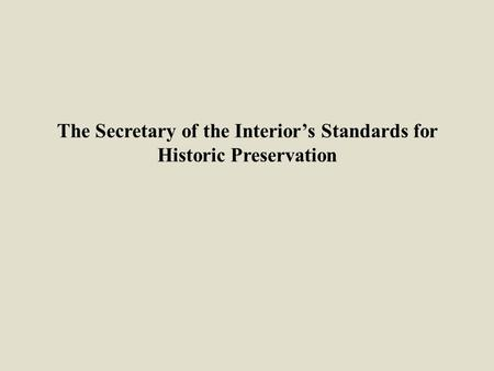 The Secretary of the Interior's Standards for Historic Preservation.